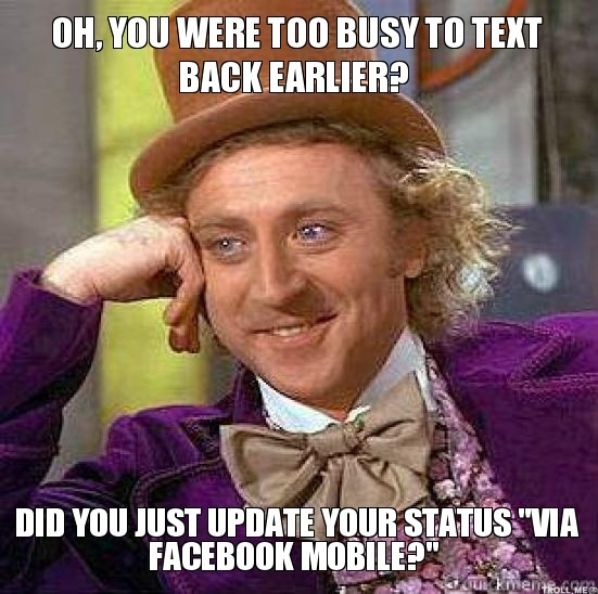 oh-you-were-too-busy-to-text-back-earlier-did-you-just-update-your-status-via-facebook-mobile